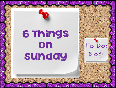 6 Things This Sunday