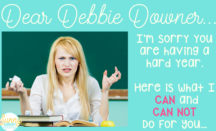 Dear Debbie Downer, (The Teacher Edition)